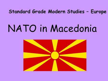 NATO in Macedonia Standard Grade Modern Studies – Europe.