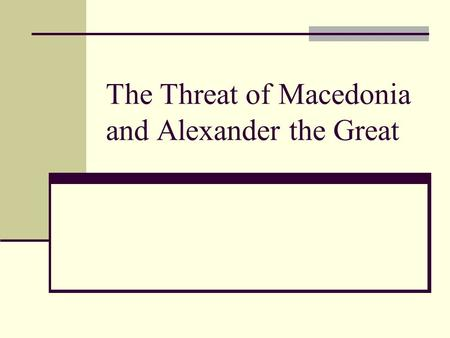 The Threat of Macedonia and Alexander the Great