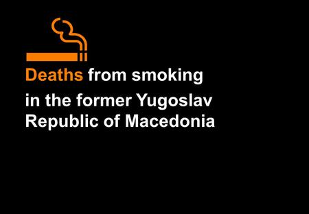 Deaths from smoking in the former Yugoslav Republic of Macedonia.