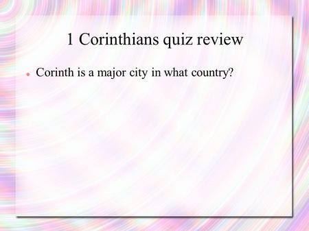1 Corinthians quiz review Corinth is a major city in what country?