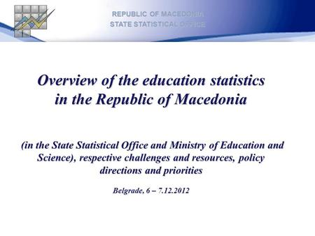 Overview of the education statistics in the Republic of Macedonia (in the State Statistical Office and Ministry of Education and Science), respective challenges.