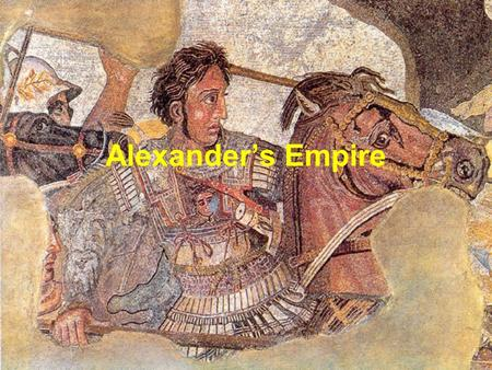Alexander's Empire. Philip Builds Macedonian Power Macedonia –Macedonia—Kingdom of mountain villages north of Greece –King Philip II—ruler, brilliant.