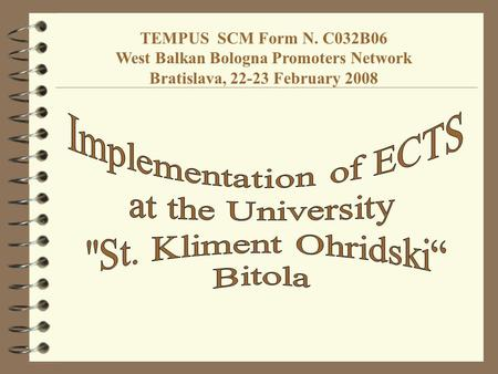 TEMPUS SCM Form N. C032B06 West Balkan Bologna Promoters Network Bratislava, 22-23 February 2008.