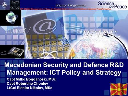SfP-982063 Management of Security Related R&D in Support of Defence Industrial Transformation Macedonian Security and Defence R&D Management: ICT Policy.