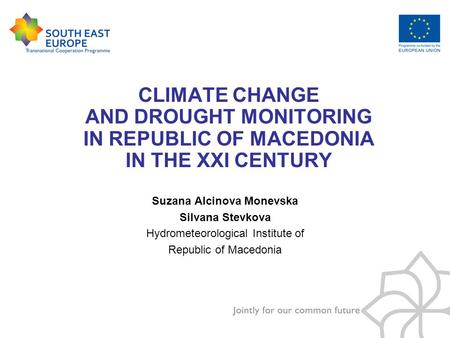 CLIMATE CHANGE AND DROUGHT MONITORING IN REPUBLIC OF MACEDONIA IN THE XXI CENTURY Suzana Alcinova Monevska Silvana Stevkova Hydrometeorological Institute.
