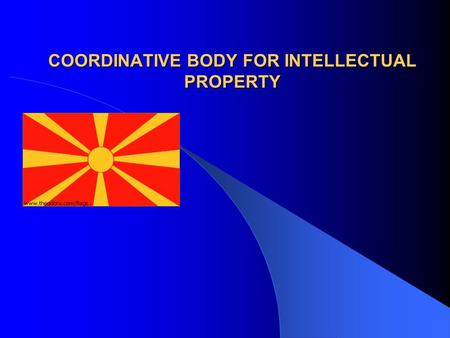 COORDINATIVE BODY FOR INTELLECTUAL PROPERTY. - Establishing – 24.04.2007 -composed of the representatives from Ministry of Interior, Ministry of Culture,