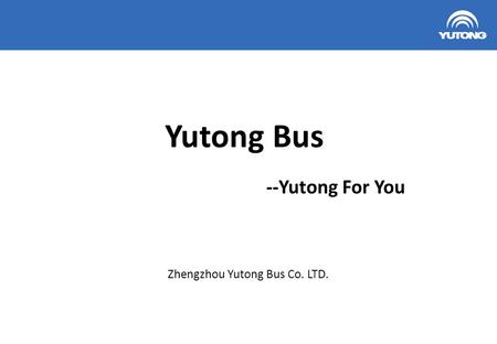 Zhengzhou Yutong Bus Co. LTD.