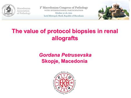 The value of protocol biopsies in renal allografts Gordana Petrusevska Skopje, Macedonia Gordana Petrusevska Skopje, Macedonia.