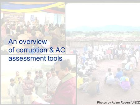 An overview of corruption & AC assessment tools Photos by Adam Rogers/UNCDF.