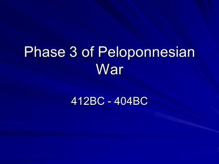 Phase 3 of Peloponnesian War 412BC - 404BC. Review of Phase 2 Who was the Athenian leader that became a traitor to the Athenians? Where were the Athenians.