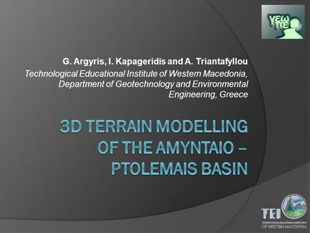 G. Argyris, I. Kapageridis and A. Triantafyllou Technological Educational Institute of Western Macedonia, Department of Geotechnology and Environmental.