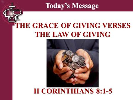 Brentwood Park Today's Message Today's Message THE GRACE OF GIVING VERSES THE LAW OF GIVING II CORINTHIANS 8:1-5 II CORINTHIANS 8:1-5.