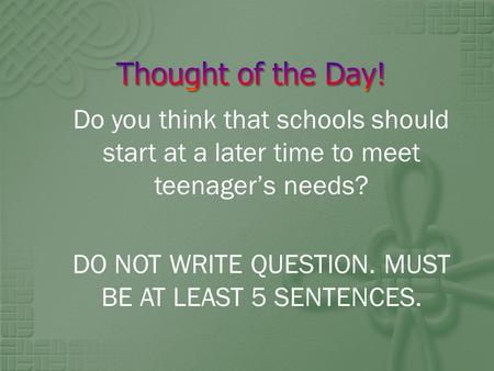 Do you think that schools should start at a later time to meet teenager's needs? DO NOT WRITE QUESTION. MUST BE AT LEAST 5 SENTENCES.