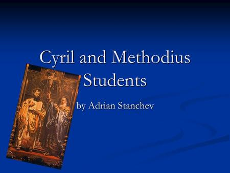 Cyril and Methodius Students by Adrian Stanchev. Saints Cyril and Methodius Cyril and Methodius are Byzantine brothers born in Thessaloniki in the 9th.