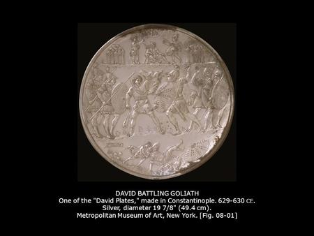 DAVID BATTLING GOLIATH One of the David Plates, made in Constantinople. 629-630 CE. Silver, diameter 19 7/8 (49.4 cm). Metropolitan Museum of Art, New.