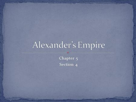 Alexander's Empire Chapter 5 Section 4.