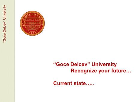 """Goce Delcev"" University Recognize your future… Current state….."