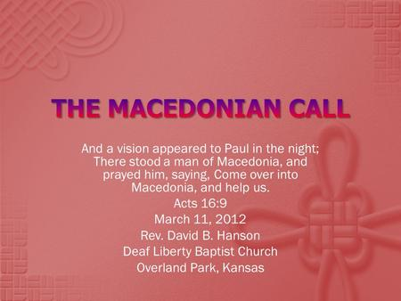 And a vision appeared to Paul in the night; There stood a man of Macedonia, and prayed him, saying, Come over into Macedonia, and help us. Acts 16:9 March.