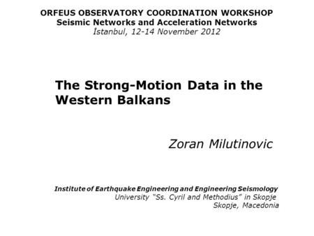 ORFEUS OBSERVATORY COORDINATION WORKSHOP Seismic Networks and Acceleration Networks İstanbul, 12-14 November 2012 The Strong-Motion Data in the Western.