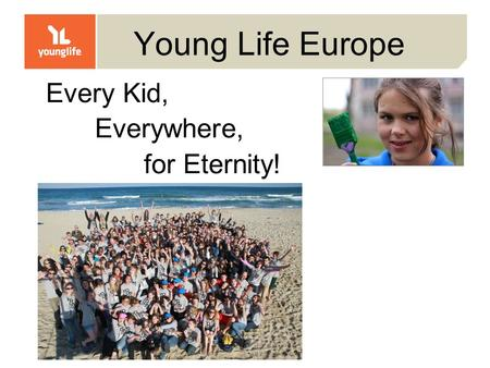 Young Life Europe Every Kid, Everywhere, for Eternity!