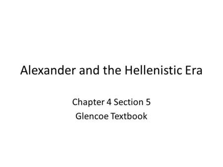 Alexander and the Hellenistic Era Chapter 4 Section 5 Glencoe Textbook.