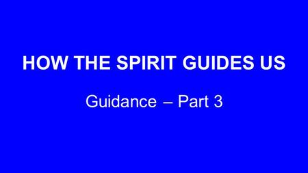 HOW THE SPIRIT GUIDES US Guidance – Part 3. He is Personal.