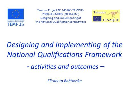 Designing and Implementing of the National Qualifications Framework - activities and outcomes – Elizabeta Bahtovska Tempus Project N° 145165-TEMPUS- 2008-SE-SMHES.