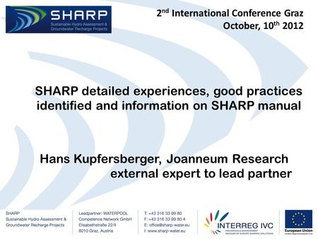 SHARP detailed experiences, good practices identified and information on SHARP manual Hans Kupfersberger, Joanneum Research external expert to lead partner.