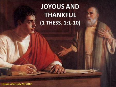 JOYOUS AND THANKFUL (1 THESS. 1:1-10) Lesson 4 for July 28, 2012.