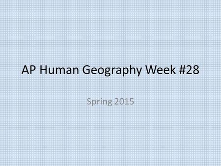 AP Human Geography Week #28 Spring 2015. AP Human Geography 3/23/15  OBJECTIVE: Continue examination the changes in industrial production.