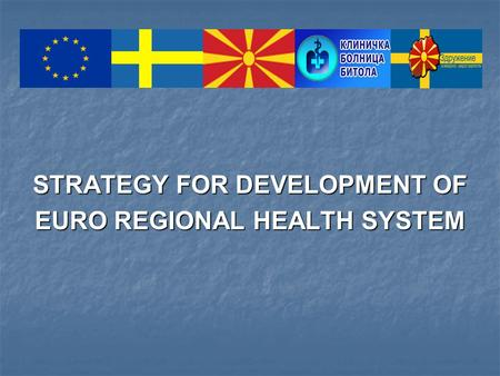 STRATEGY FOR DEVELOPMENT OF EURO REGIONAL HEALTH SYSTEM.