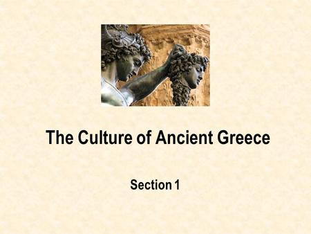 The Culture of Ancient Greece Section 1. After this lesson, students will be able to: –Explain how Greek poetry and fables taught Greek values. –Describe.