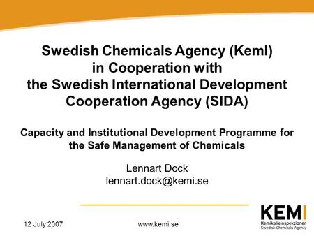 12 July 2007www.kemi.se Swedish Chemicals Agency (KemI) in Cooperation with the Swedish International Development Cooperation Agency (SIDA) Capacity and.