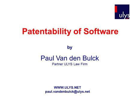 Patentability of Software by Paul Van den Bulck Partner ULYS Law Firm