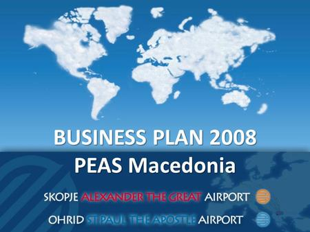 BUSINESS PLAN 2008 PEAS Macedonia. Vision – Euro Atlantic integration – Modernization – Expanding airport infrastructure – New passenger terminal – Intensive.