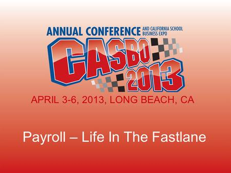 Payroll – Life In The Fastlane APRIL 3-6, 2013, LONG BEACH, CA.