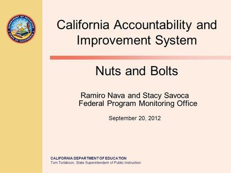 CALIFORNIA DEPARTMENT OF EDUCATION Tom Torlakson, State Superintendent of Public Instruction Ramiro Nava and Stacy Savoca Federal Program Monitoring Office.