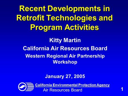 Recent Developments in Retrofit Technologies and Program Activities Kitty Martin California Air Resources Board Western Regional Air Partnership Workshop.