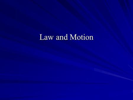 Law and Motion. A Motion is an application to the court requesting some kind of relief or court order May be oral or written General types of motions.