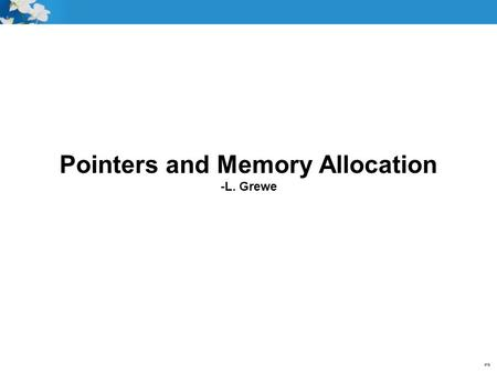 Pointers and Memory Allocation -L. Grewe. Objectives Why and What are Pointers Create Pointers in C++ Memory Allocation Defined Memory Allocation/Deallocation.