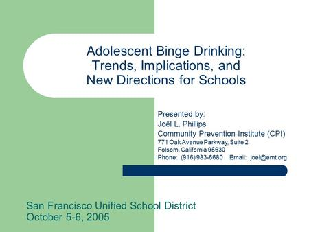 Adolescent Binge Drinking: Trends, Implications, and New Directions for Schools San Francisco Unified School District October 5-6, 2005 Presented by: Joël.