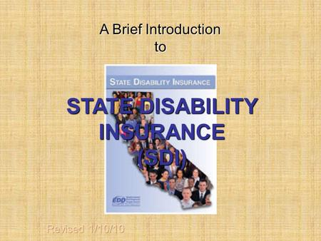 STATE DISABILITY INSURANCE (SDI) A Brief Introduction to.