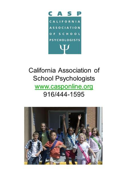 California Association of School Psychologists www.casponline.org 916/444-1595.