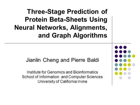 Three-Stage Prediction of Protein Beta-Sheets Using Neural Networks, Alignments, and Graph Algorithms Jianlin Cheng and Pierre Baldi Institute for Genomics.
