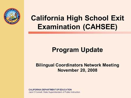 CALIFORNIA DEPARTMENT OF EDUCATION Jack O'Connell, State Superintendent of Public Instruction California High School Exit Examination (CAHSEE) Program.