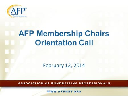 AFP Membership Chairs Orientation Call February 12, 2014.