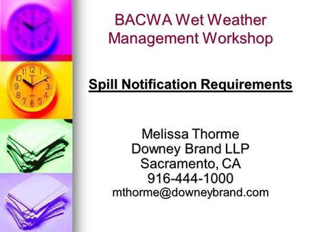 BACWA Wet Weather Management Workshop Spill Notification Requirements Melissa Thorme Downey Brand LLP Sacramento, CA