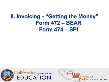 "75 8. Invoicing - ""Getting the Money"" Form 472 – BEAR Form 474 – SPI."