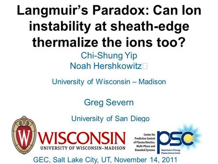 Langmuir's Paradox: Can Ion instability at sheath-edge thermalize the ions too? Chi-Shung Yip Noah Hershkowitz