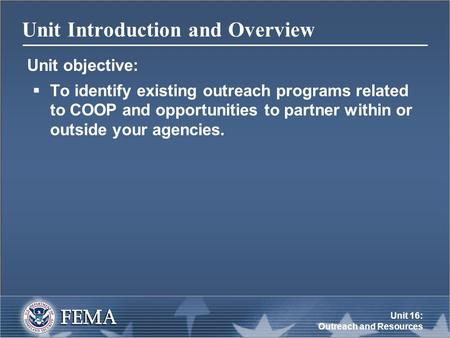 Unit 16: Outreach and Resources Unit Introduction and Overview Unit objective:  To identify existing outreach programs related to COOP and opportunities.
